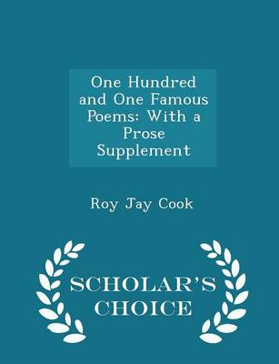 One Hundred and One Famous Poems With a Prose Supplement - Scholar's Choice Edition by Roy Jay Cook