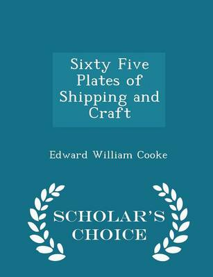 Sixty Five Plates of Shipping and Craft - Scholar's Choice Edition by Edward William Cooke