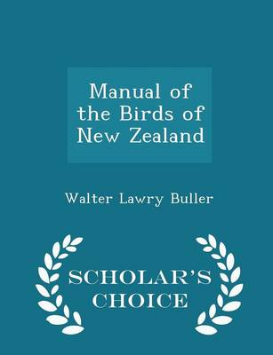 Manual of the Birds of New Zealand - Scholar's Choice Edition by Walter Lawry Buller