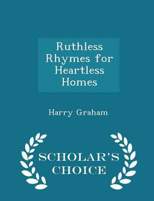 Ruthless Rhymes for Heartless Homes - Scholar's Choice Edition by Harry Graham