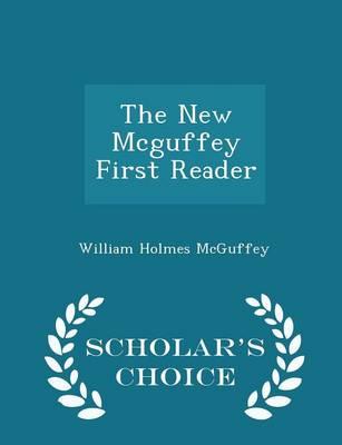 The New McGuffey First Reader - Scholar's Choice Edition by William Holmes McGuffey