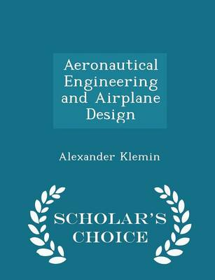 Aeronautical Engineering and Airplane Design - Scholar's Choice Edition by Alexander Klemin