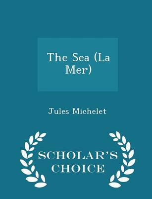 The Sea (La Mer) - Scholar's Choice Edition by Jules Michelet