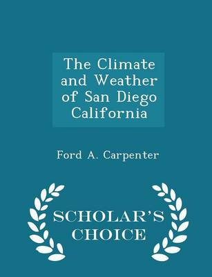 The Climate and Weather of San Diego California - Scholar's Choice Edition by Ford a Carpenter