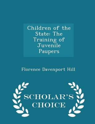 Children of the State The Training of Juvenile Paupers - Scholar's Choice Edition by Florence Davenport Hill