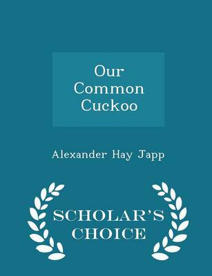 Our Common Cuckoo - Scholar's Choice Edition by Alexander Hay Japp