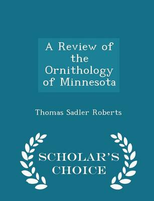 A Review of the Ornithology of Minnesota - Scholar's Choice Edition by Thomas Sadler Roberts