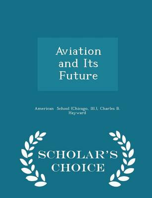 Aviation and Its Future - Scholar's Choice Edition by Ill ) Charles B Haywa School (Chicago
