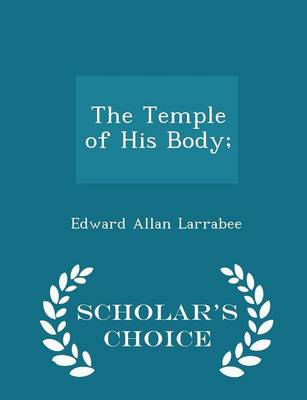 The Temple of His Body; - Scholar's Choice Edition by Edward Allan Larrabee