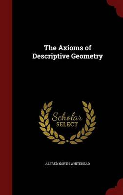 The Axioms of Descriptive Geometry by Alfred North Whitehead