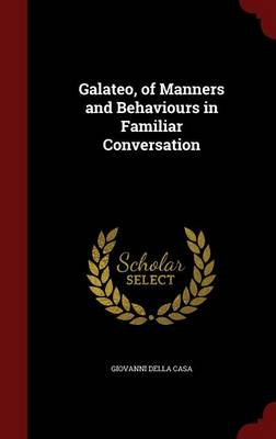 Galateo, of Manners and Behaviours in Familiar Conversation by Giovanni Della Casa