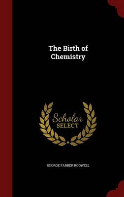 The Birth of Chemistry by George Farrer Rodwell