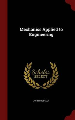 Mechanics Applied to Engineering by John Goodman