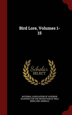 Bird Lore, Volumes 1-15 by National Association of Audubon Societie
