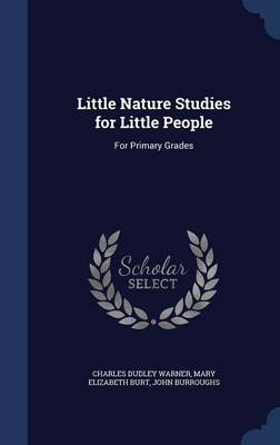 Little Nature Studies for Little People For Primary Grades by Charles Dudley Warner, Mary Elizabeth Burt, John Burroughs