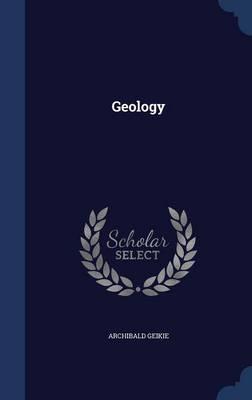 Geology by Sir Archibald, Sir Geikie