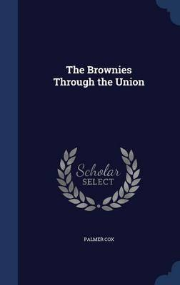 The Brownies Through the Union by Palmer Cox