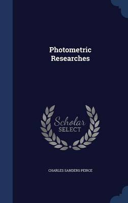 Photometric Researches by Charles Sanders Peirce