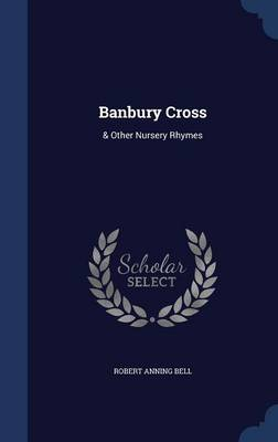 Banbury Cross & Other Nursery Rhymes by Robert Anning Bell
