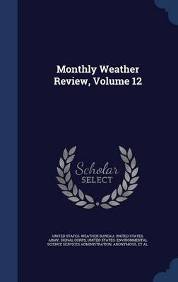 Monthly Weather Review, Volume 12 by United States Weather Bureau, United States Environmental Science Ser