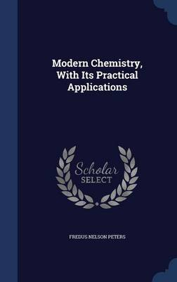 Modern Chemistry, with Its Practical Applications by Fredus Nelson Peters