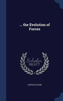 ... the Evolution of Forces by Gustave Le Bon