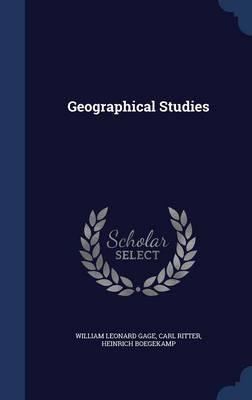 Geographical Studies by William Leonard Gage, Carl Ritter, Heinrich Boegekamp