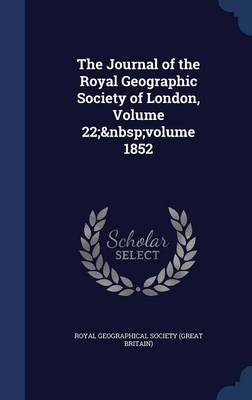 The Journal of the Royal Geographic Society of London, Volume 22; Volume 1852 by Great Britain Royal Numismatic Society