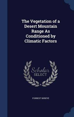 The Vegetation of a Desert Mountain Range as Conditioned by Climatic Factors by Forrest Shreve
