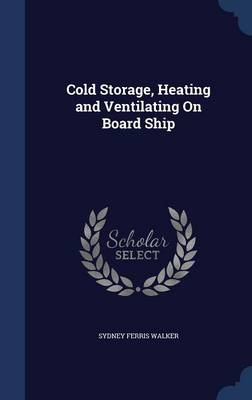 Cold Storage, Heating and Ventilating on Board Ship by Sydney Ferris Walker