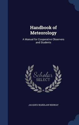 Handbook of Meteorology A Manual for Cooperative Observers and Students by Jacques Wardlaw Redway