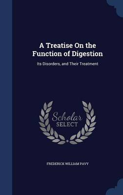 A Treatise on the Function of Digestion Its Disorders, and Their Treatment by Frederick William Pavy