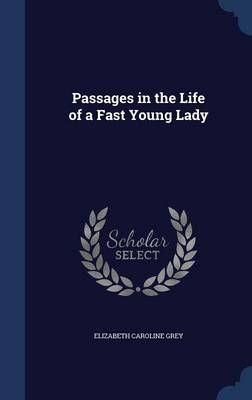 Passages in the Life of a Fast Young Lady by Elizabeth Caroline Grey