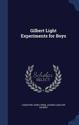 Gilbert Light Experiments for Boys by Carleton John Lynde, Alfred Carlton Gilbert