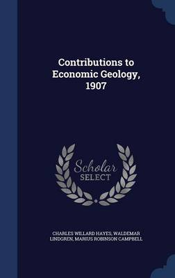 Contributions to Economic Geology, 1907 by Charles Willard Hayes, Waldemar Lindgren, Marius Robinson Campbell