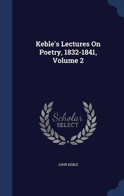 Keble's Lectures on Poetry, 1832-1841, Volume 2 by John Keble