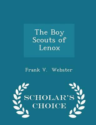The Boy Scouts of Lenox - Scholar's Choice Edition by Frank V Webster