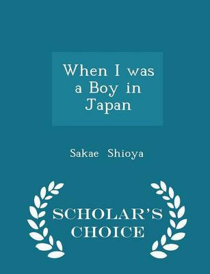 When I Was a Boy in Japan - Scholar's Choice Edition by Sakae Shioya