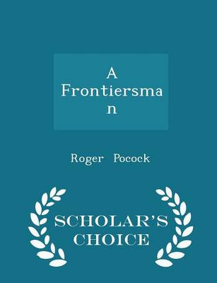 A Frontiersman - Scholar's Choice Edition by Roger Pocock