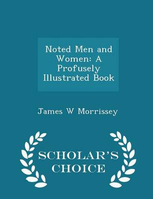 Noted Men and Women A Profusely Illustrated Book - Scholar's Choice Edition by James W Morrissey