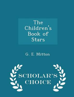 The Children's Book of Stars - Scholar's Choice Edition by G E Mitton