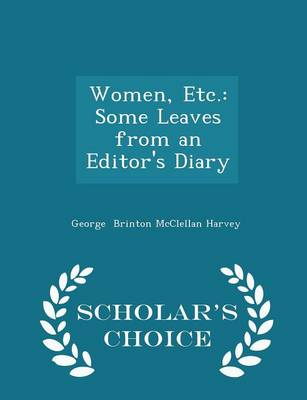 Women, Etc. Some Leaves from an Editor's Diary - Scholar's Choice Edition by George Brinton McClellan Harvey
