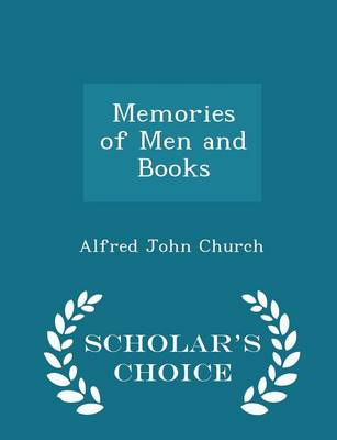 Memories of Men and Books - Scholar's Choice Edition by Alfred John Church
