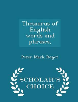 Thesaurus of English Words and Phrases - Scholar's Choice Edition by Peter Mark, Dr Roget