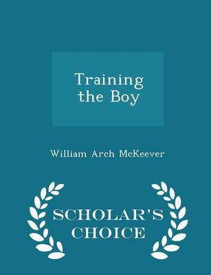 Training the Boy - Scholar's Choice Edition by William Arch McKeever