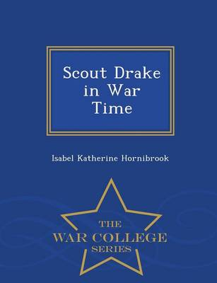 Scout Drake in War Time - War College Series by Isabel Katherine Hornibrook