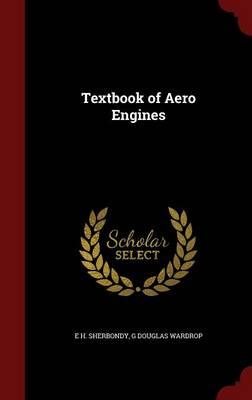 Textbook of Aero Engines by E H Sherbondy, G Douglas Wardrop