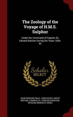 The Zoology of the Voyage of H.M.S. Sulphur Under the Command of Captain Sir Edward Belcher During the Years 1836-42 by John Edward Gray, Emeritus Professor John (Bristol University University of Bristol University of Bristol Bristol Univer Gould