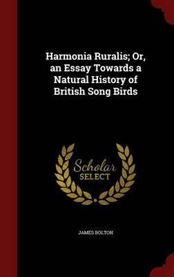 Harmonia Ruralis; Or, an Essay Towards a Natural History of British Song Birds by James Bolton