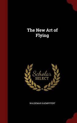 The New Art of Flying by Waldemar Kaempffert